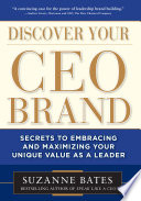 Discover Your Ceo Brand Secrets To Embracing And Maximizing Your Unique Value As A Leader book