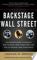 Backstage Wall Street  An Insider   s Guide to Knowing Who to Trust  Who to Run From  and How to Maximize Your Investments