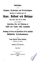 Upplysningar om kronans, krykornas och presterskapets inkomster af andeligt gods uti Skåne, Halland och Blekinge från äldre tider till år 1660