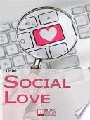 Social Love  Consigli  Segreti e Strategie Operative per Trovare il Tuo Partner in Rete Utilizzando i Social Network   Ebook Italiano   Anteprima Gratis