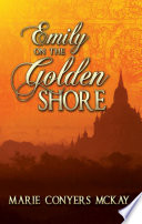 Emily on the Golden Shore   A novel based on the life of Emily Judson in Burma