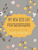 My New Keto Life A Daily Food And Exercise Tracker For Beginners Weight Loss Like A Boss