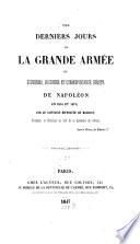 Les derniers jours de la grande armée, ou souvenirs, documents et correspondance inedite de Napoleon en 1814 et 1815