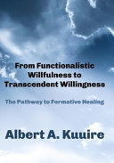 From Functionalistic Willfulness To Transcendent Willingness
