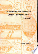 La Vie Musicale a Geneve au Dix-Neuvieme Siecle