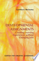 Developmental Assignments  Creating Learning Experiences Without Changing Jobs