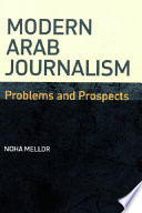 Modern Arab Journalism  Problems and Prospects