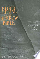 Blood Ritual In The Hebrew Bible : the secondary and innovative character of...