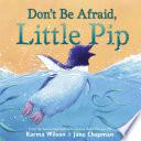 Don't Be Afraid, Little Pip
