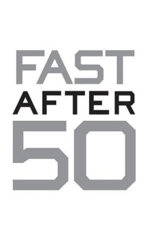 Fast After 50: How to Race Strong for the Rest of Your Life - ISBN:9781937716691