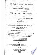The Case of Conscience Solved  Or the Catholic Claims Proved to be Compatible with the Coronation Oath  In a Letter from a Divine in the Country to His Friend in Town  With a Supplement  in Answer to Considerations on the Coronation Oath  by J  Reeves     Second Edition  Corrected and Enlarged  To which are Annexed  Observations on a Publication by the Rev  T  Le Mesurier  Entitled    A Sequel to the Serious Examination Into the Catholic Claims  Containing a More Particular Inquiry Into the Doctrines of Popery   c   c