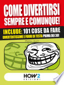 COME DIVERTIRSI SEMPRE E COMUNQUE! Vol. 2
