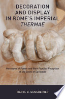 Decoration and Display in Rome s Imperial Thermae