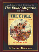 An Index to Music Published in the Etude Magazine  1883 1957
