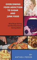 Overcoming Food Addiction To Sugar Junk Food Stop Binge Eating And Bad Emotional Eating Habits