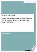 Bedeutung Der Erziehung Und Sozialisation F R Die Soziologischen Tatbest Nde Bei Emile Durkheim