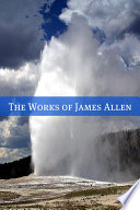 The Complete Works of James Allen  20  Works with a Biography