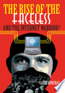 The Rise of the Faceless and the Internet Warrior