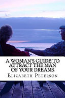 Ebook A Woman's Guide to Attract the Man of Your Dreams Epub Elizabeth Peterson Apps Read Mobile