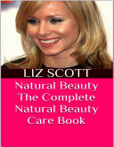 Natural Beauty: The Complete Natural Beauty Care Book