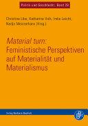 Material turn: Feministische Perspektiven auf Materialität und Materialismus