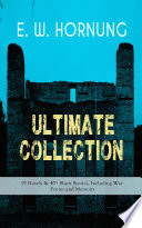 E  W  HORNUNG Ultimate Collection     19 Novels   40  Short Stories  Including War Poems and Memoirs