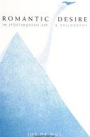 Romantic Desire in (Post)modern Art and Philosophy