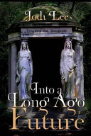 Into a Long Ago Future Book PDF