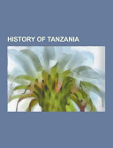 History of Tanzania Consists Of Articles Available From Wikipedia Or Other