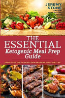 The Essential Ketogenic Meal Prep Guide Spend Less Time In The Kitchen And More Time Living Life