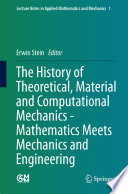 The History of Theoretical  Material and Computational Mechanics   Mathematics Meets Mechanics and Engineering