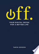 OFF. Your Digital Detox for a Better Life Relax Or Focus? It S Time To Switch