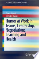 Humor at Work in Teams  Leadership  Negotiations  Learning and Health