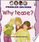 Problem Solvers WHY TEASE?