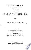 Catalogue of the collection of Mazatlan Shells in the British Museum  collected by     F  Reigen  Described by P  P  Carpenter   With additions and corrections  Edited by J  E  Gray