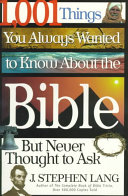 1,001 Things You Always Wanted To Know About The Bible, But Never Thought To Ask : people, places, and events in the...