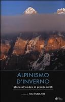 Alpinismo d inverno  Storie all ombra di grandi pareti