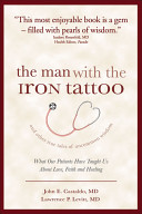 The Man with the Iron Tattoo and Other True Tales of Uncommon Wisdom Physicians During Their Internships And Throughout