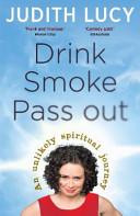 . Drink, Smoke, Pass Out .