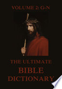 The Ultimate Bible Dictionary  Volume 2  G N