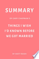 Summary Of Gary Chapman S Things I Wish I D Known Before We Got Married By Swift Reads