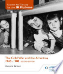 Access to History for the IB Diploma  The Cold War and the Americas 1945 1981 Second Edition