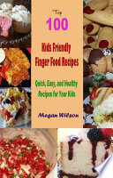 download ebook top 100 kids friendly finger food recipes : quick, easy, and healthy recipes for your kids pdf epub