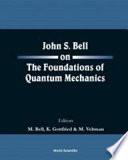 John S  Bell on the Foundations of Quantum Mechanics