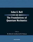 John S. Bell on the Foundations of Quantum Mechanics
