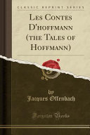 Les Contes D Hoffmann The Tales Of Hoffmann Classic Reprint