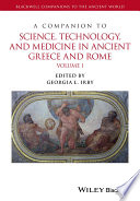 A Companion to Science  Technology  and Medicine in Ancient Greece and Rome  2 Volume Set