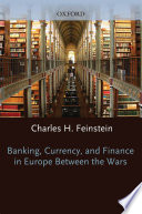 Banking  Currency  and Finance in Europe Between the Wars