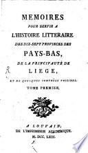 Mémoires pour servir à l'histoire littéraire des dix-sept provinces des Pays-Bas de la principauté de Liège, et de quelques contrées voisines