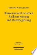 Bankenaufsicht zwischen Risikoverwaltung und Marktbegleitung